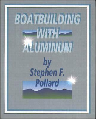 Boatbuilding with Aluminum - Pollard, Stephen F