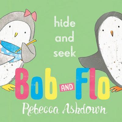 Bob and Flo: Hide and Seek - Ashdown, Rebecca