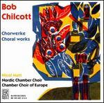 Bob Chilcott: Chorwerke / Choral Works
