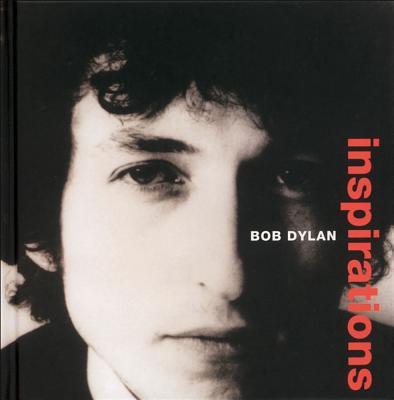 Bob Dylan: Inspirations - Dylan, Bob