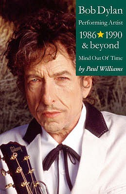 Bob Dylan: Mind Out of Time - Performing Artist 1986-1990 and Beyond - Williams, Paul