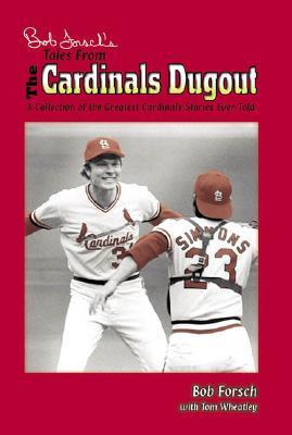 Bob Forsch's Tales from the Cardinals - Forsch, Bob, and Wheatley, Tom