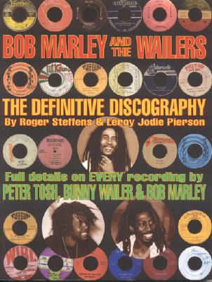 Bob Marley and the Wailers: The Definitive Discography - Steffens, Roger, and Pierson, LeRoy Jodie