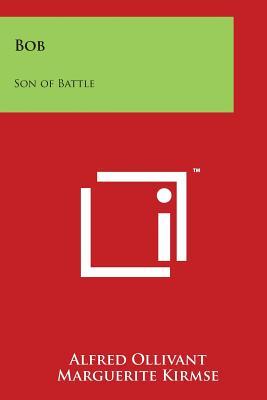 Bob: Son of Battle - Ollivant, Alfred