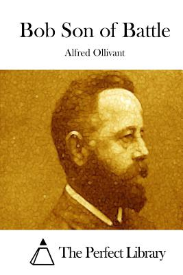 Bob Son of Battle - Ollivant, Alfred, and The Perfect Library (Editor)