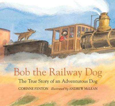 Bob the Railway Dog: The True Story of an Adventurous Dog - Fenton, Corinne