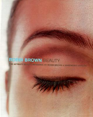 Bobbi Brown Beauty: The Ultimate Beauty Resource - Brown, Bobbi