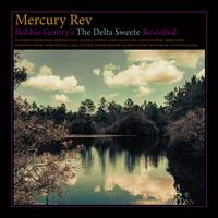 Bobbie Gentry's the Delta Sweete Revisited - Mercury Rev
