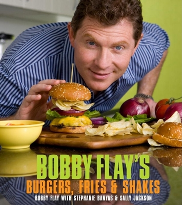 Bobby Flay's Burgers, Fries, & Shakes - Flay, Bobby, and Fink, Ben (Photographer), and Banyas, Stephanie