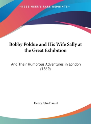 Bobby Poldue and His Wife Sally at the Great Exhibition: And Their Humorous Adventures in London (1869) - Daniel, Henry John