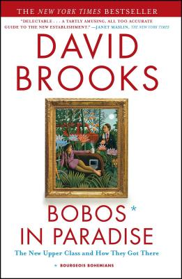 Bobos in Paradise: The New Upper Class and How They Got There - Brooks, David