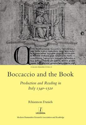 Boccaccio and the Book: Production and Reading in Italy 1340-1520 - Daniels, Rhiannon, Dr.
