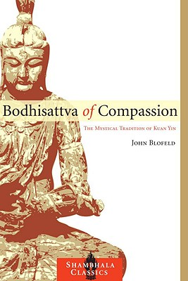 Bodhisattva of Compassion: The Mystical Tradition of Kuan Yin - Blofeld, John