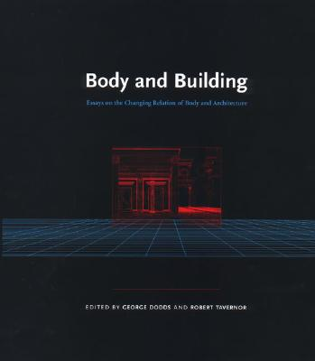 Body and Building: Essays on the Changing Relation of Body and Architecture - Dodds, George (Editor), and Tavernor, Robert, Mr. (Editor)