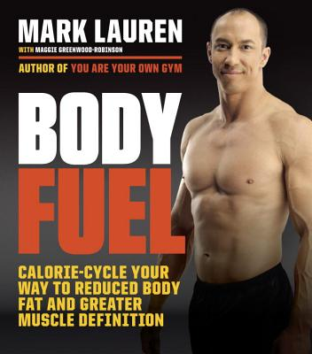 Body Fuel: Calorie-Cycle Your Way to Reduced Body Fat and Greater Muscle Definition - Lauren, Mark, and Greenwood-Robinson, Maggie, PhD, PH D