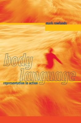 Body Language: Representation in Action - Rowlands, Mark