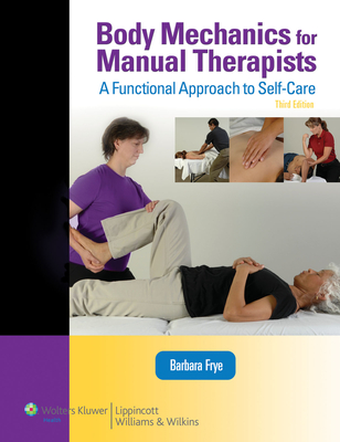 Body Mechanics for Manual Therapists: A Functional Approach to Self-Care - Frye, Barbara
