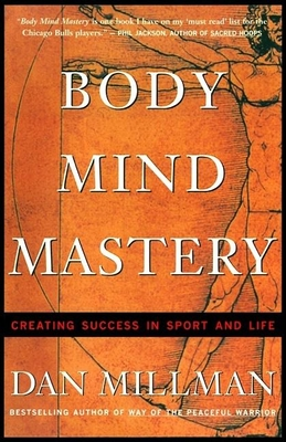 Body Mind Mastery: Training for Sport and Life - Millman, Dan