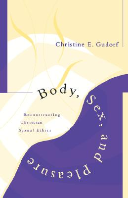 Body, Sex and Pleasure: Reconstructing Christian Sexual Ethics - Gudorf, Christine