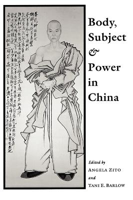 Body, Subject, and Power in China - Zito, Angela (Editor)