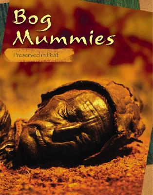 Bog Mummies: Preserved in Peat - Wilcox, Charlotte