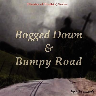 Bogged Down & Bumpy Road, Theatre of Truth(s) Series - Joseph, Ella