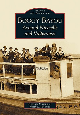 Boggy Bayou: Around Niceville and Valparaiso - The Heritage Museum of Northwest Florida