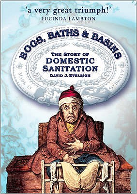 Bogs, Baths & Basins: The Story of Domestic Sanitation - Eveleigh, David J