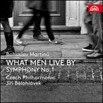 Bohuslav Martinu: What Men Live By; Symphony No. 1