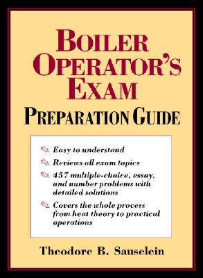 Boiler Operator's Exam Preparation Guide - Sauselein, Theodore B