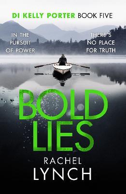 Bold Lies: DI Kelly Porter Book Five - Lynch, Rachel