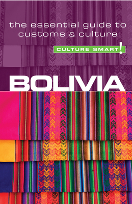 Bolivia - Culture Smart! The Essential Guide to Customs & Culture - Richards, Keith John