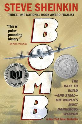 Bomb: The Race to Build--And Steal--The World's Most Dangerous Weapon - Sheinkin, Steve