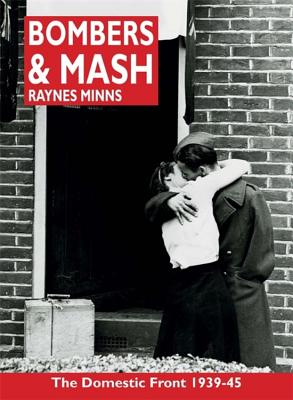 Bombers and Mash: The Domestic Front 1939-45 - Minns, Raynes