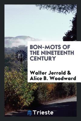 Bon-Mots of the Nineteenth Century - Jerrold, Walter