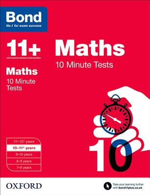 Bond 11+: Maths: 10 Minute Tests: 10-11+ years - Baines, Andrew, and Bond