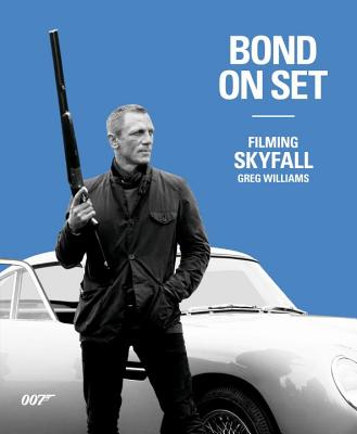 Bond on Set: Filming Skyfall - Williams, Greg