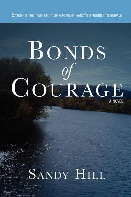 Bonds of Courage: Based on the True Story of a Pioneer Family's Struggle to Survive. - Hill, Sandy