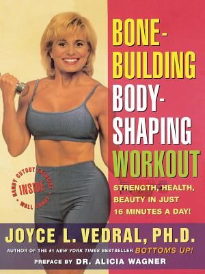 Bone Building Body Shaping Workout: Strength Health Beauty in Just 16 Minutes a Day - Vedral, Joyce L, PH.D.