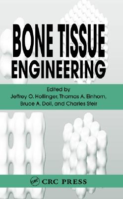 Bone Tissue Engineering - Hollister, Scott (Contributions by), and Hollinger, Jeffrey O (Editor), and Rubin, Robert T (Contributions by)