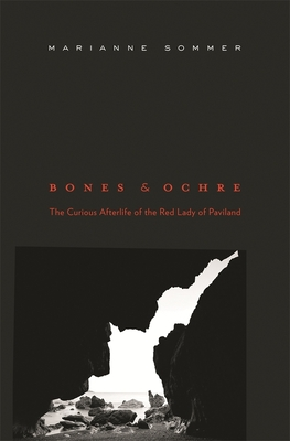 Bones and Ochre: The Curious Afterlife of the Red Lady of Paviland - Sommer, Marianne