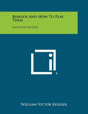 Bongos and How to Play Them: Simplified Method - Kessler, William Victor
