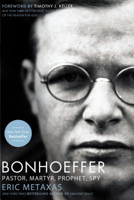 Bonhoeffer: Pastor, Martyr, Prophet, Spy: A Righteous Gentile vs. the Third Reich - Metaxas, Eric