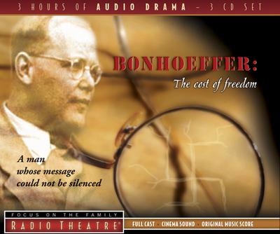 Bonhoeffer: The Cost of Freedom - Focus on the Family Radio Theatre (Creator)