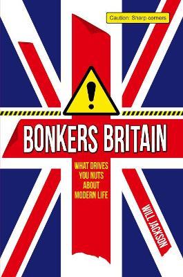 Bonkers Britain: What Drives You Nuts about Modern Life - Jackson, Will