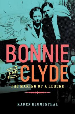 Bonnie and Clyde: The Making of a Legend - Blumenthal, Karen