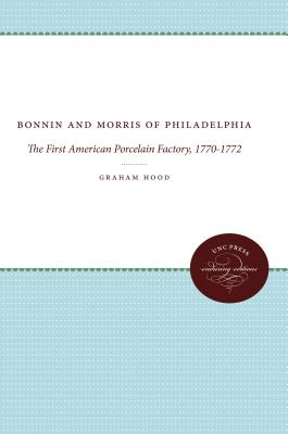 Bonnin and Morris of Philadelphia: The First American Porcelain Factory, 1770-1772 - Hood, Graham