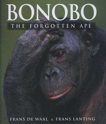 Bonobo: The Forgotten Ape - de Waal, Frans, Dr., and Waal, F B M De, and Lanting, Frans (Photographer)