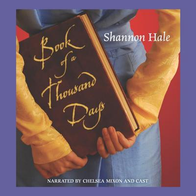Book of a Thousand Days - Hale, Shannon, and Mixon, Chelsea (Read by)