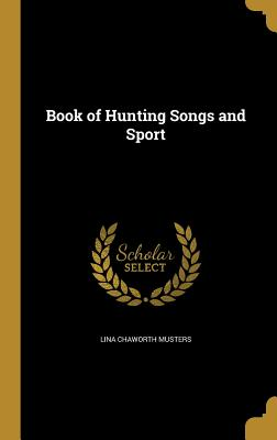 Book of Hunting Songs and Sport - Musters, Lina Chaworth